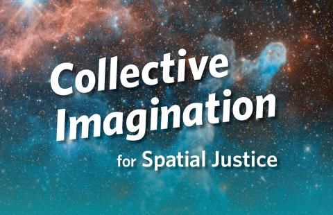 """Collective Imagination for Spatial Justice"" floats in a blue galaxy."