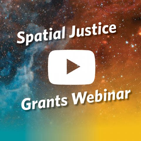 """Spatial Justice Grants Webinar"" text floats in orange and blue galaxies. A white play button in the center."